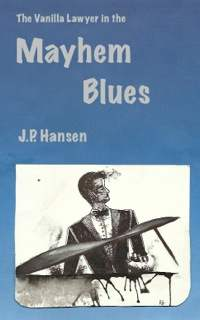The Vanilla Lawyer in the Mayhem Blues - J.P. Hansen