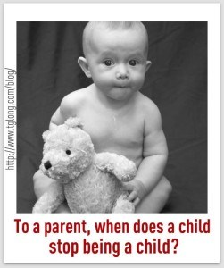 """To a parent, when does a child stop being a child?"""