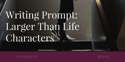 Writing Prompt: Larger Than Life Characters