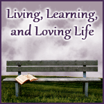 Living, Learning, and Loving Life
