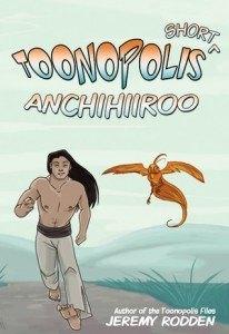Toonopolis Shorts: Anchihiiroo - Jeremy Rodden