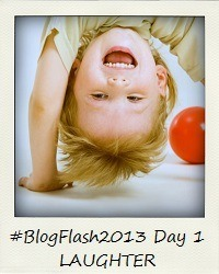 #BlogFlash2013 (March): Day 1 - Laughter