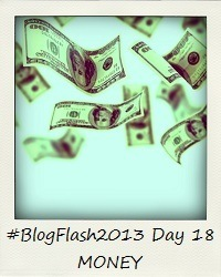 #BlogFlash2013 (March): Day 18 - Money