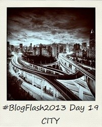 #BlogFlash2013 (March): Day 19 - City