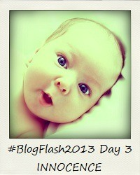 #BlogFlash2013 (March): Day 3 - Innocence