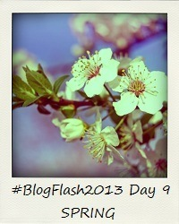 #BlogFlash2013 (March): Day 9 - Spring