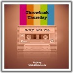 Throwback Thursday: 80s Pop—My Lucky 13