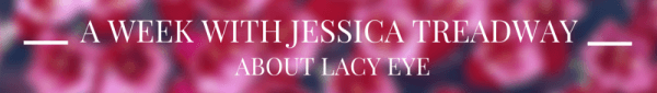 A Week with Jessica Treadway: About Lacy Eye