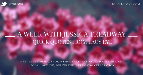A Week with Jessica Treadway: Quick Quotes