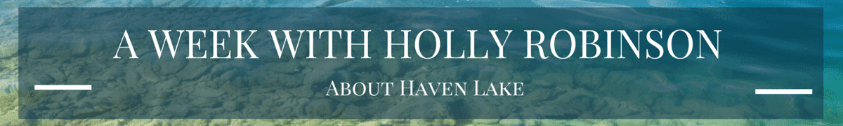 A Week with Holly Robinson: About Haven Lake