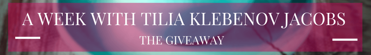 A Week with Tilia Klebenov Jacobs - Giveaway