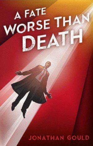 A Fate Worse Than Death - Jonathan Gould
