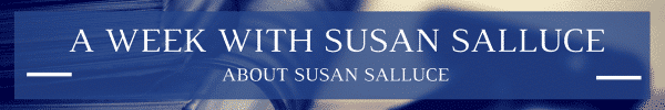 A Week with Susan Salluce