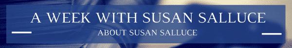 A Week with Susan Salluce
