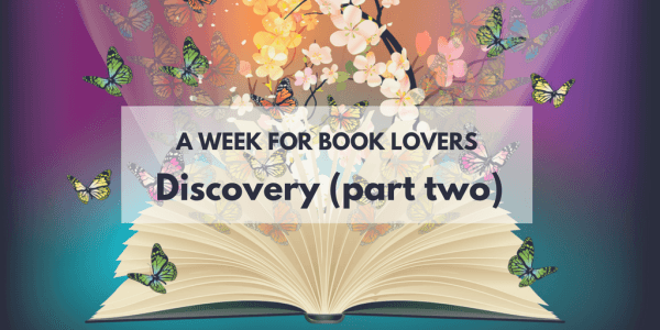 A Week For Book Lovers: Discovery (part two)