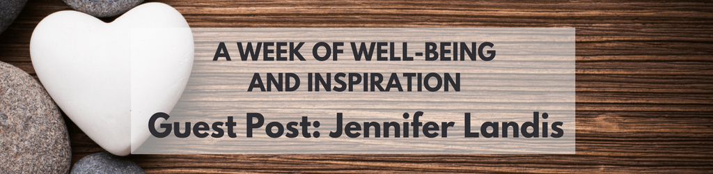 A Week of Well-being and Inspiration: Guest Post - Jennifer Landis