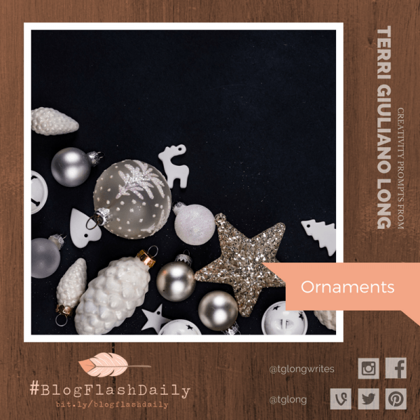 #BlogFlashDaily Creativity Prompt: Ornaments