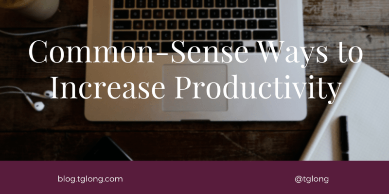 Common-Sense Ways to Increase Productivity
