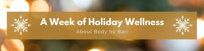 Week of Holiday Wellness - Body by Bari