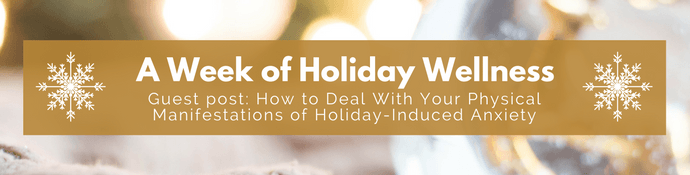 Week of Holiday Wellness - Holiday-Induced Anxiety by Jennifer Landis