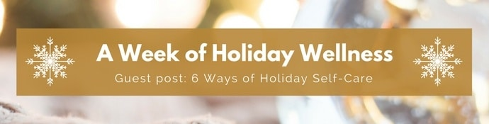 Week of Holiday Wellness - Holiday Self-Care