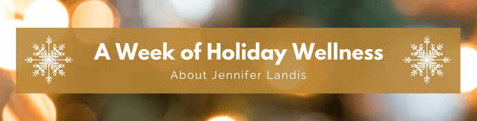 Week of Holiday Wellness - More About Jennifer Landis