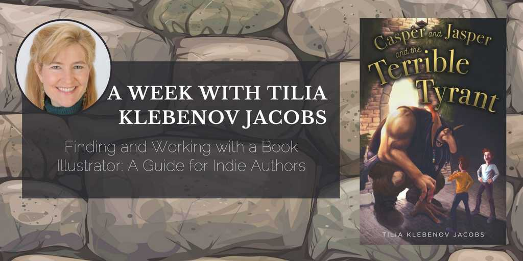 A Week with Tilia Klebenov Jacobs - Finding and Working with a Book Illustrator: A Guide for Indie Authors
