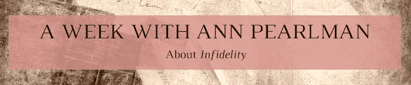 A Week with Ann Pearlman - About Infidelity