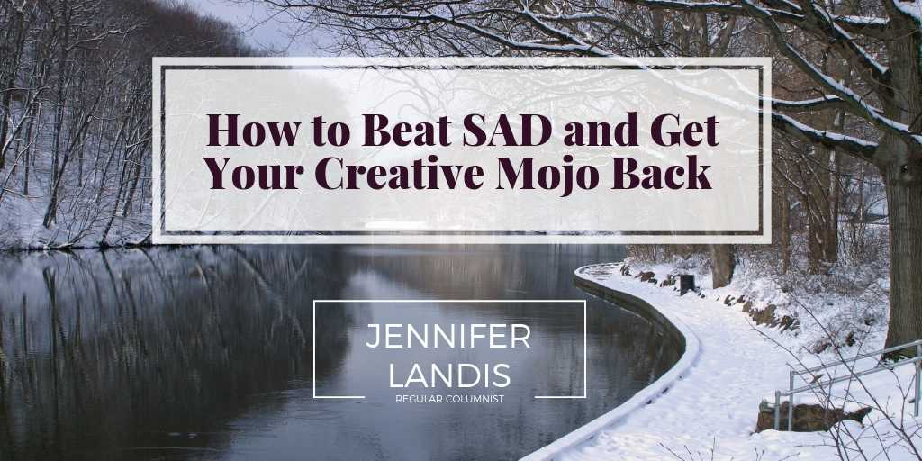 How to Beat SAD and Get Your Creative Mojo Back