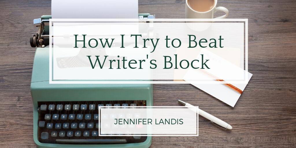 "Background is a desk with typewriter, cup of tea and a notepad and pencil. The post title - ""How I Try to Beat Writer's Block"" - and author - Jennifer Landis - appear within white blocks overlaying the image."
